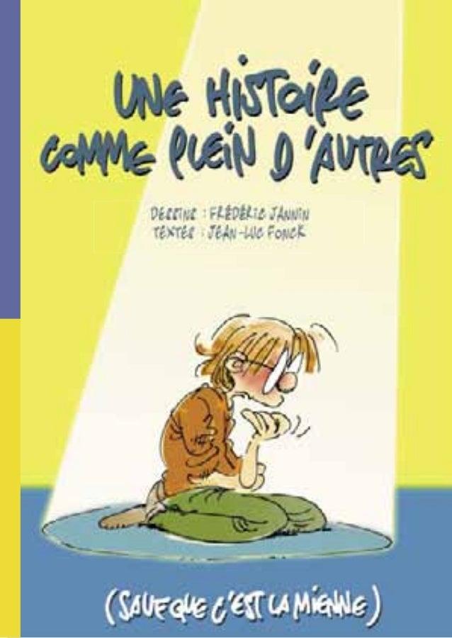 Une action de la Communauté Française  « Une histoire comme plein d'autres, sauf que c'est la mienne. »  Dessins : Frédéri...