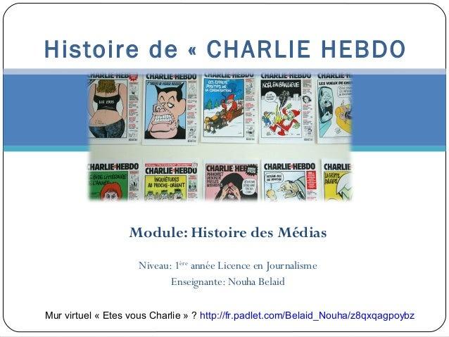 Module: Histoire des Médias Niveau: 1ère année Licence en Journalisme Enseignante: Nouha Belaid Histoire de « CHARLIE HEBD...