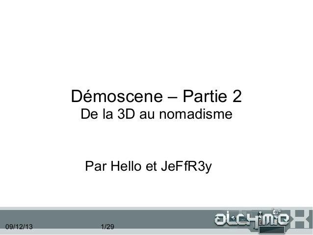Démoscene – Partie 2 De la 3D au nomadisme  Par Hello et JeFfR3y  09/12/13  1/29
