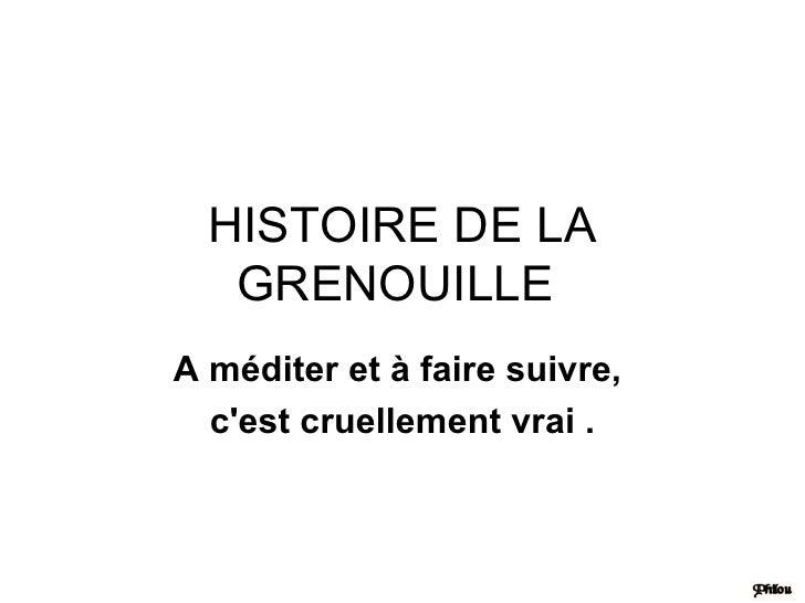 HISTOIRE DE LA GRENOUILLE  A méditer et à faire suivre,  c'est cruellement vrai .