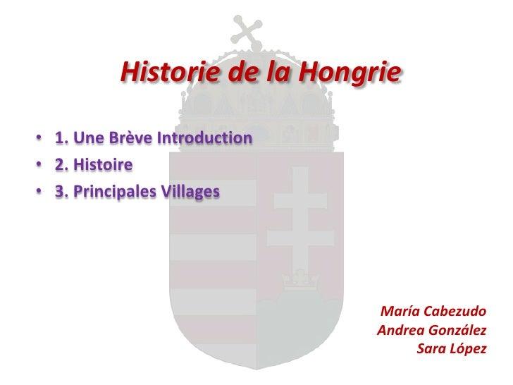 Historie de la Hongrie• 1. Une Brève Introduction• 2. Histoire• 3. Principales Villages                              María...