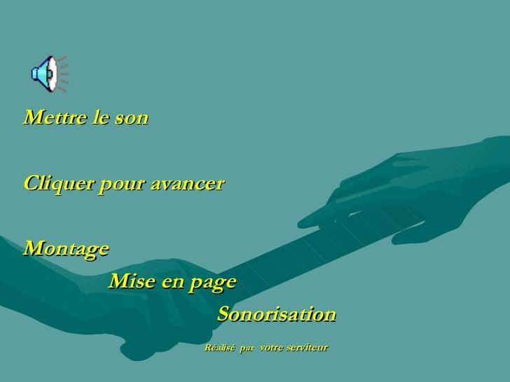 <ul><li>Mettre le son </li></ul><ul><li>Cliquer pour avancer </li></ul><ul><li>Montage </li></ul><ul><li>Mise en page </li...