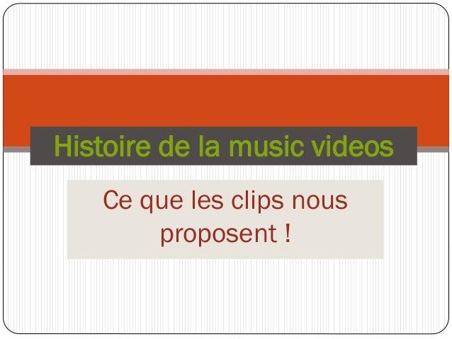 Ce que les clips nous proposent ! Histoire de la music videos