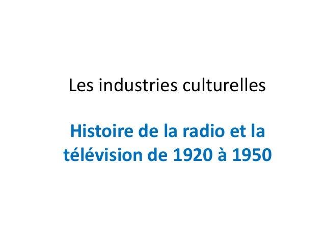 Les industries culturelles Histoire de la radio et la télévision de 1920 à 1950