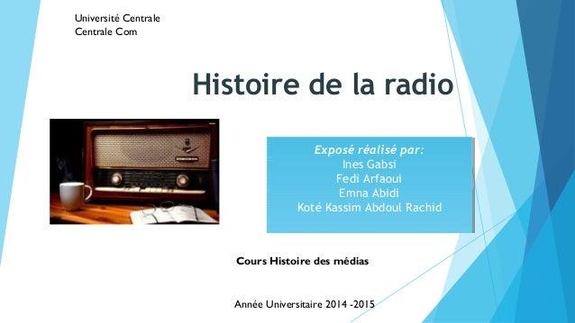 Histoire de la radio  Université Centrale  Centrale Com  Exposé réalisé par:  Exposé réalisé par:  Ines Gabsi  Fedi Arfaou...