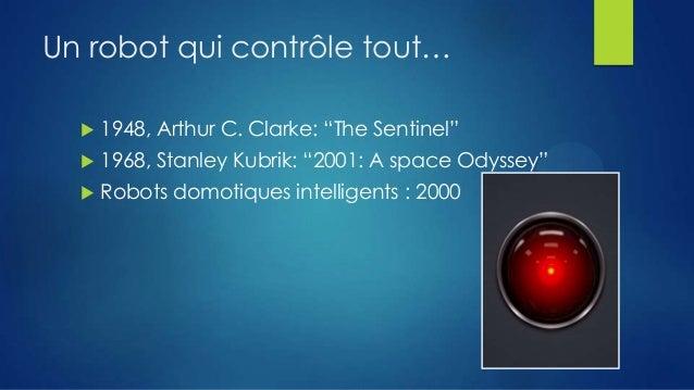 """Un robot qui contrôle tout…   1948, Arthur C. Clarke: """"The Sentinel""""    1968, Stanley Kubrik: """"2001: A space Odyssey""""  ..."""
