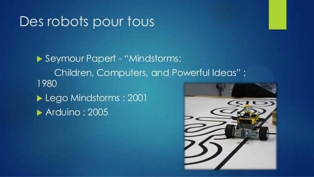 """Des robots pour tous   Seymour Papert - """"Mindstorms:  Children, Computers, and Powerful Ideas"""" : 1980   Lego Mindstorms ..."""