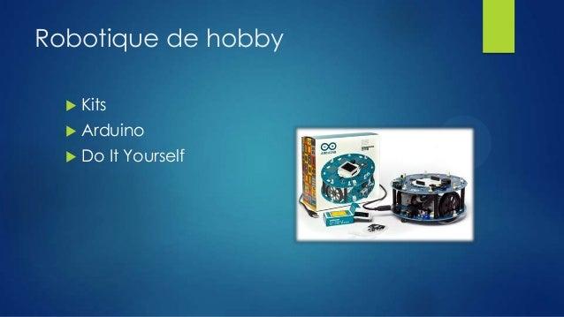 Robotique de hobby   Kits    Arduino    Do It Yourself