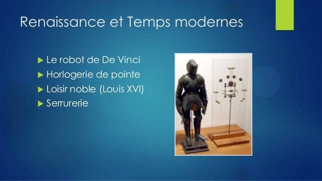 Renaissance et Temps modernes   Le robot de De Vinci    Horlogerie de pointe    Loisir noble (Louis XVI)    Serrurerie