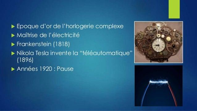   Epoque d'or de l'horlogerie complexe    Maîtrise de l'électricité    Frankenstein (1818)    Nikola Tesla invente la ...