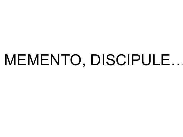 MEMENTO, DISCIPULE…