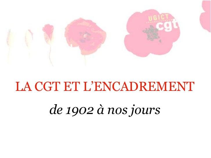 LA CGT ET L'ENCADREMENT    de 1902 à nos jours