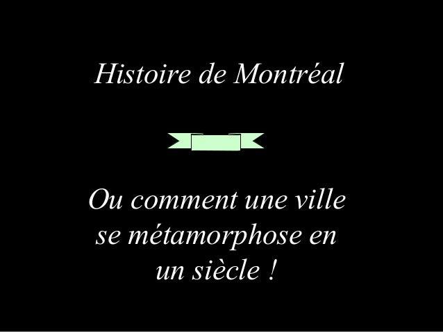 Histoire de Montréal  Ou comment une ville se métamorphose en un siècle !