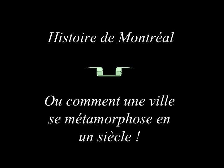 Histoire de MontréalOu comment une villese métamorphose en     un siècle !