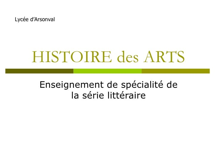 HISTOIRE des ARTS Enseignement de spécialité de la série littéraire Lycée d'Arsonval