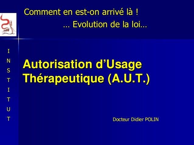 Autorisation dAutorisation d''UsageUsage ThThéérapeutique (rapeutique (A.U.T.A.U.T.)) Comment en estComment en est--on arr...