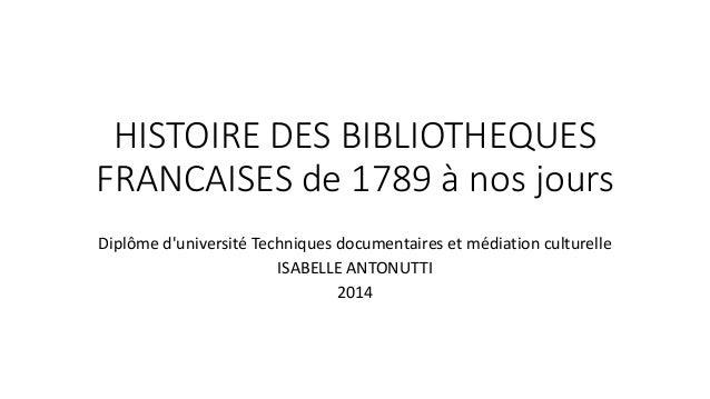 HISTOIRE DES BIBLIOTHEQUES  FRANCAISES de 1789 à nos jours  Diplôme d'université Techniques documentaires et médiation cul...