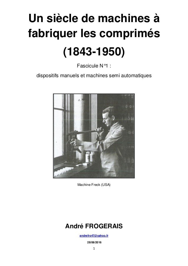 1 Un siècle de machines à fabriquer les comprimés (1843-1950) Fascicule N°1 : dispositifs manuels et machines semi automat...