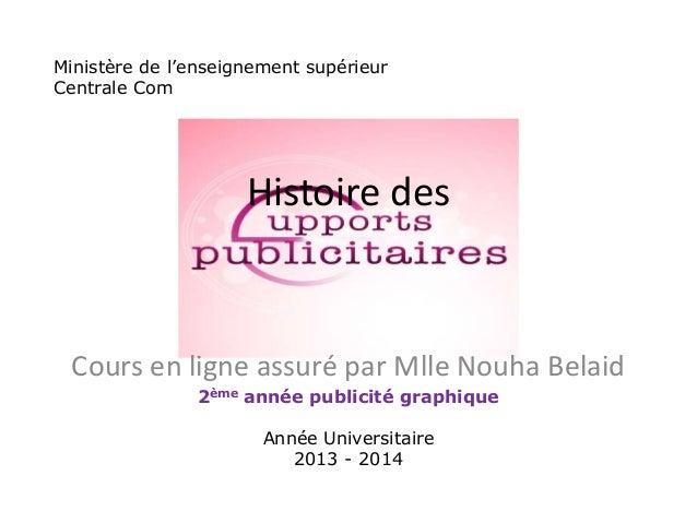 Histoire des Cours en ligne assuré par Mlle Nouha Belaid Ministère de l'enseignement supérieur Centrale Com 2ème année pub...