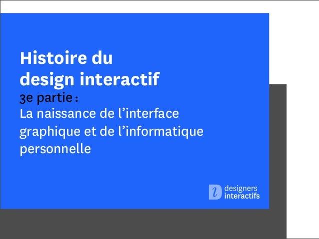 Histoire du design interactif  3e partie : La naissance de l'interface graphique et de l'informatique personnelle