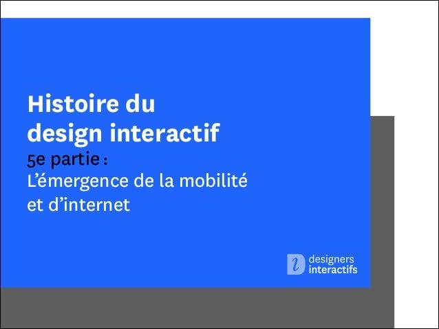 Histoire du design interactif  5e partie : L'émergence de la mobilité  et d'internet