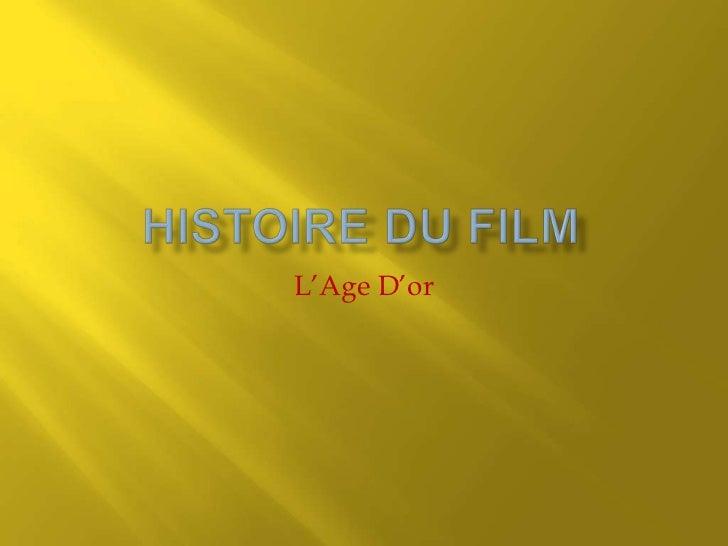 Histoire du Film<br />L'Age D'or <br />