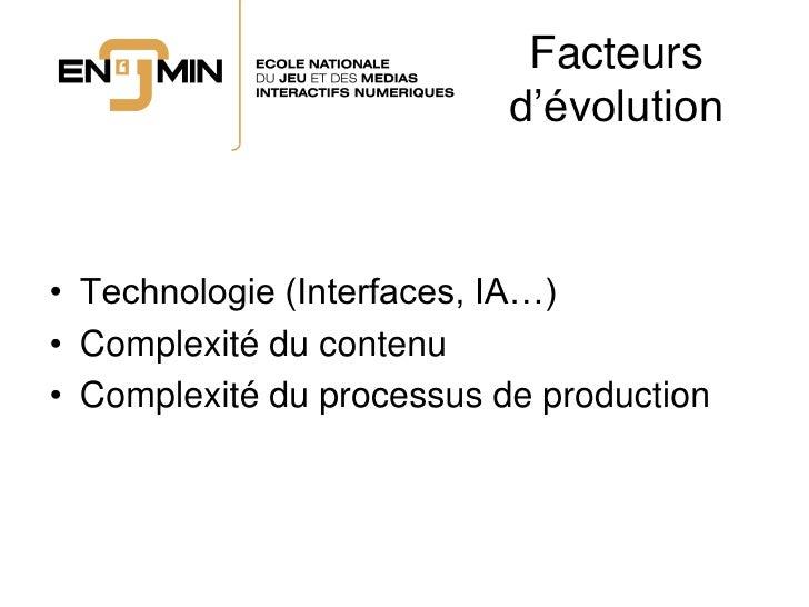 Facteurs                            d'évolution    • Technologie (Interfaces, IA…) • Complexité du contenu • Complexité du...