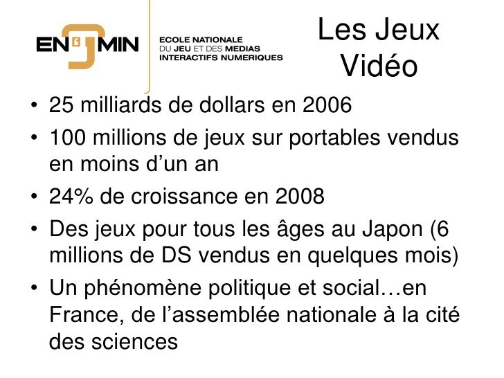 Les Jeux                               Vidéo • 25 milliards de dollars en 2006 • 100 millions de jeux sur portables vendus...