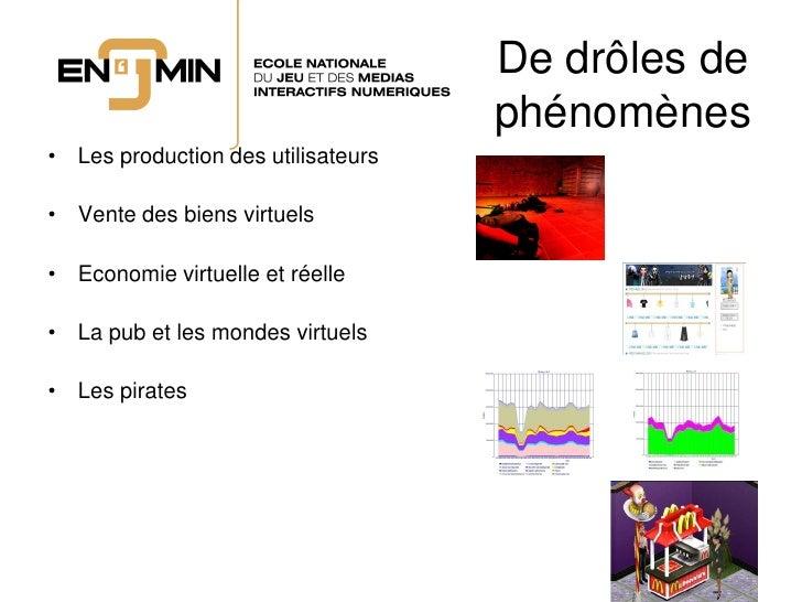 De drôles de                                     phénomènes • Les production des utilisateurs  • Vente des biens virtuels ...