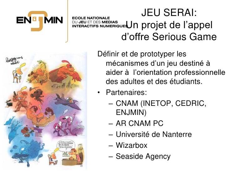 JEU SERAI:         Un projet de l'appel        d'offre Serious Game Définir et de prototyper les   mécanismes d'un jeu des...