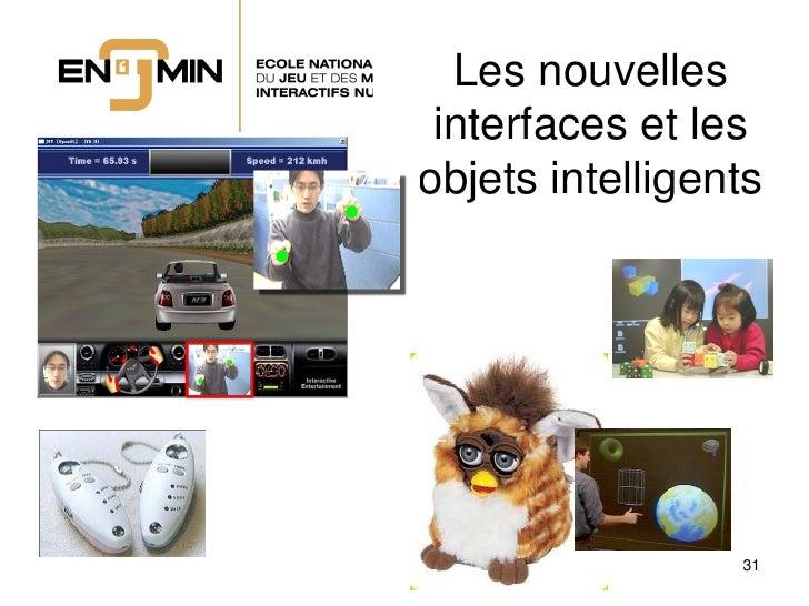 Les nouvelles  interfaces et les objets intelligents                      31
