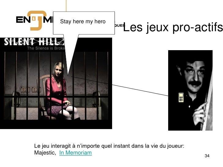 Stay here my hero                                      Les jeux pro-actifs     Le jeu interagit à n'importe quel instant d...