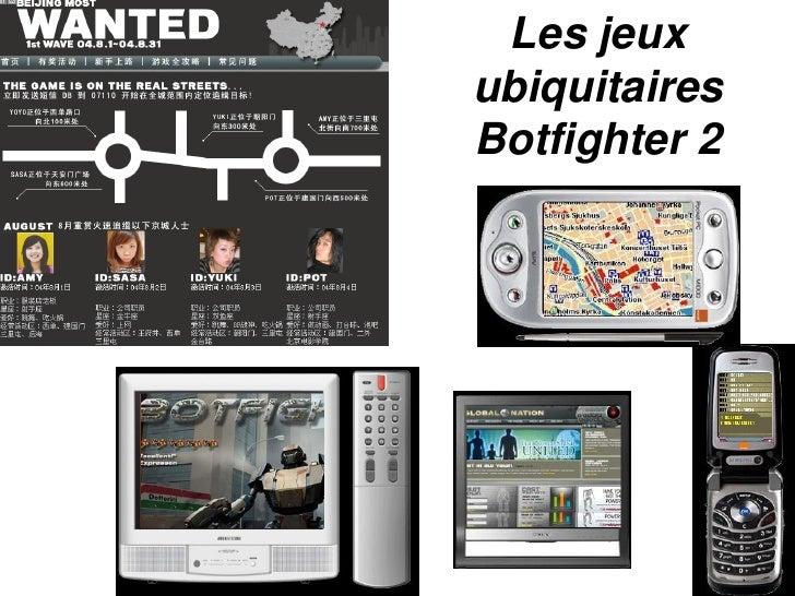 Les jeux ubiquitaires Botfighter 2                    37