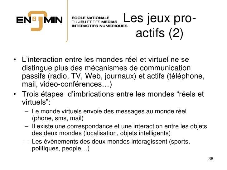 Les jeux pro-                                         actifs (2) • L'interaction entre les mondes réel et virtuel ne se   ...