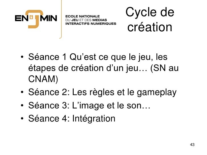 Cycle de                         création  • Séance 1 Qu'est ce que le jeu, les   étapes de création d'un jeu… (SN au   CN...