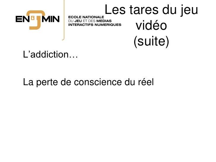 Les tares du jeu                         vidéo                        (suite) L'addiction…  La perte de conscience du réel