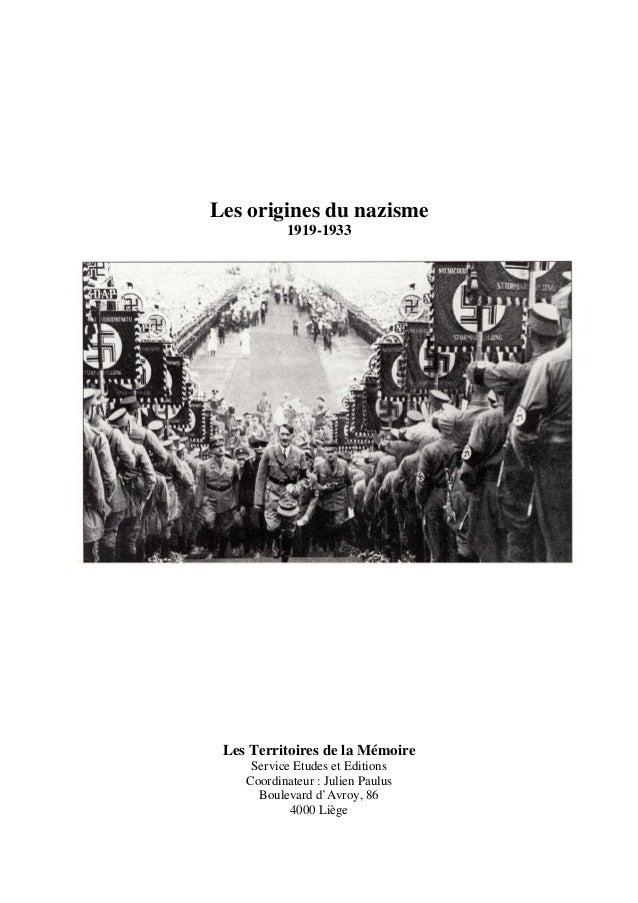 Les origines du nazisme 1919-1933  Les Territoires de la Mémoire Service Etudes et Editions Coordinateur : Julien Paulus B...