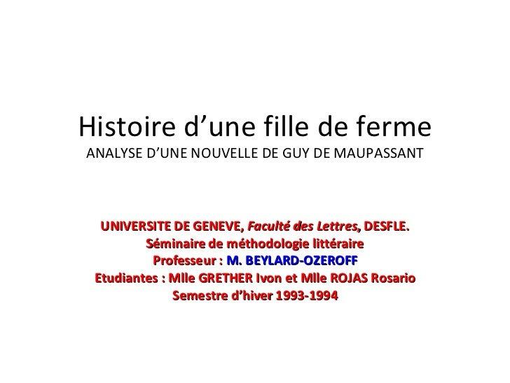 Histoire d'une fille de ferme ANALYSE D'UNE NOUVELLE DE GUY DE MAUPASSANT UNIVERSITE DE GENEVE, Faculté des Lettres , DES...
