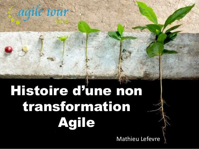 Histoire d'une non  transformation  Agile  Mathieu Lefevre