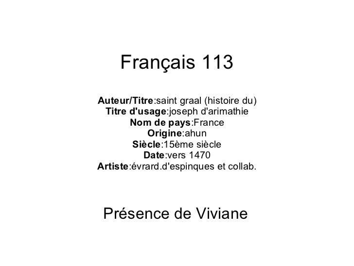 Français 113 Auteur/Titre :saint graal (histoire du) Titre d'usage :joseph d'arimathie Nom de pays :France Origine :ahun S...