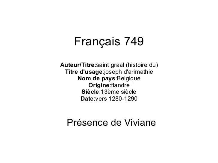 Français 749 Auteur/Titre :saint graal (histoire du) Titre d'usage :joseph d'arimathie Nom de pays :Belgique Origine :flan...
