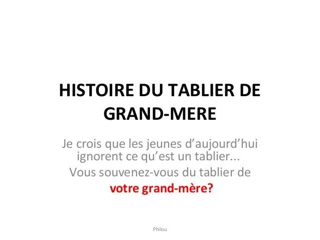 HISTOIRE DU TABLIER DE GRAND-MERE Je crois que les jeunes d'aujourd'hui ignorent ce qu'est un tablier... Vous souvenez-vou...
