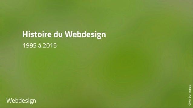 Histoire du Webdesign  1995 à 2015  Webdesign  Olivier Dommange