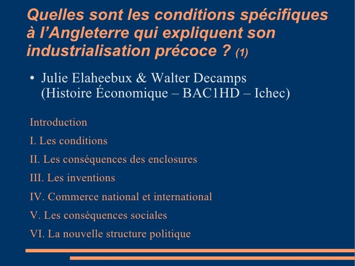 Quelles sont les conditions spécifiques à l'Angleterre qui expliquent son industrialisation précoce?  (1) <ul><li>Julie E...