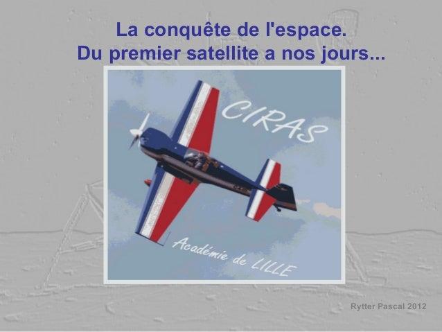 La conquête de l'espace. Du premier satellite a nos jours... Rytter Pascal 2012