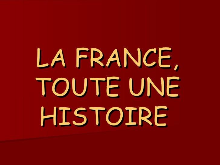 LA FRANCE, TOUTE UNE HISTOIRE