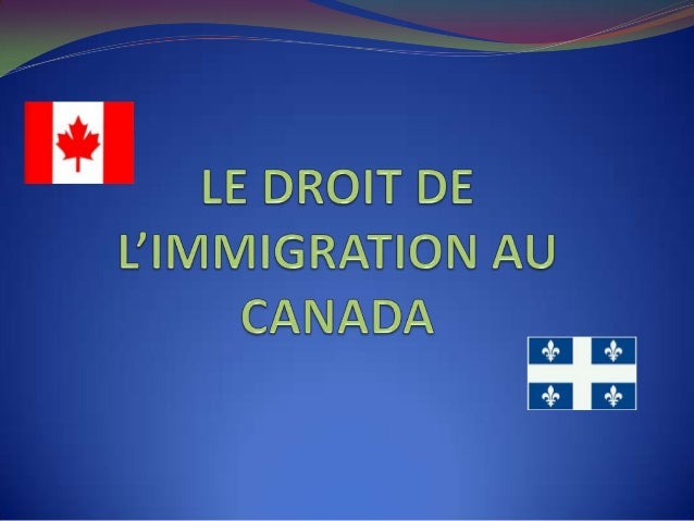 LE CANADA EST L'UN DES PRINCIPAUX PAYS D'IMMIGRATION AU MONDE.LE CANADA ACCUEILLE ANNUELLEMENT: 250 000 RESIDENTS PERMANE...