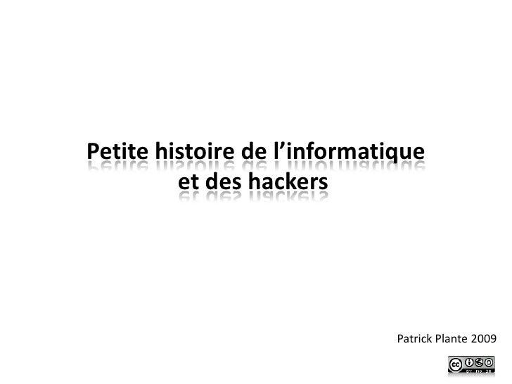 Petite histoire de l'informatique          et des hackers                                   Patrick Plante 2009
