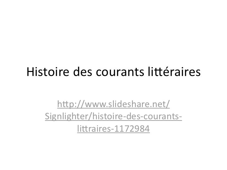 Histoiredescourantsli/éraires      h/p://www.slideshare.net/   Signlighter/histoire‐des‐courants‐           li/raires‐1...