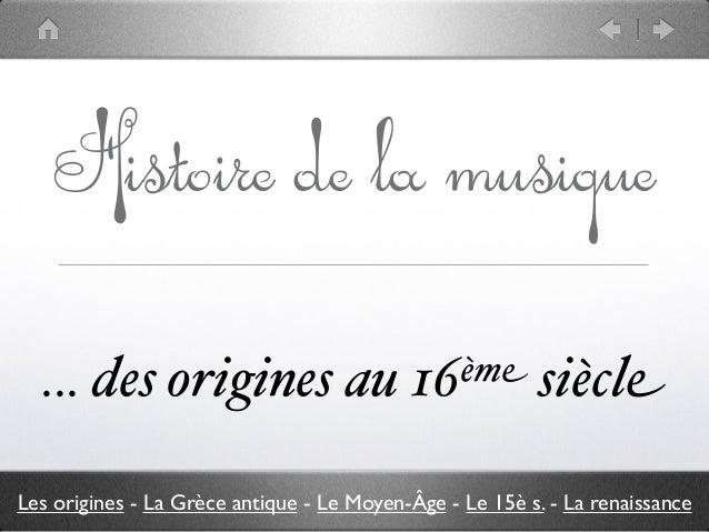 Histoire de la musique ... des origines au 16ème siècle Les origines - La Grèce antique - Le Moyen-Âge - Le 15è s. - La re...